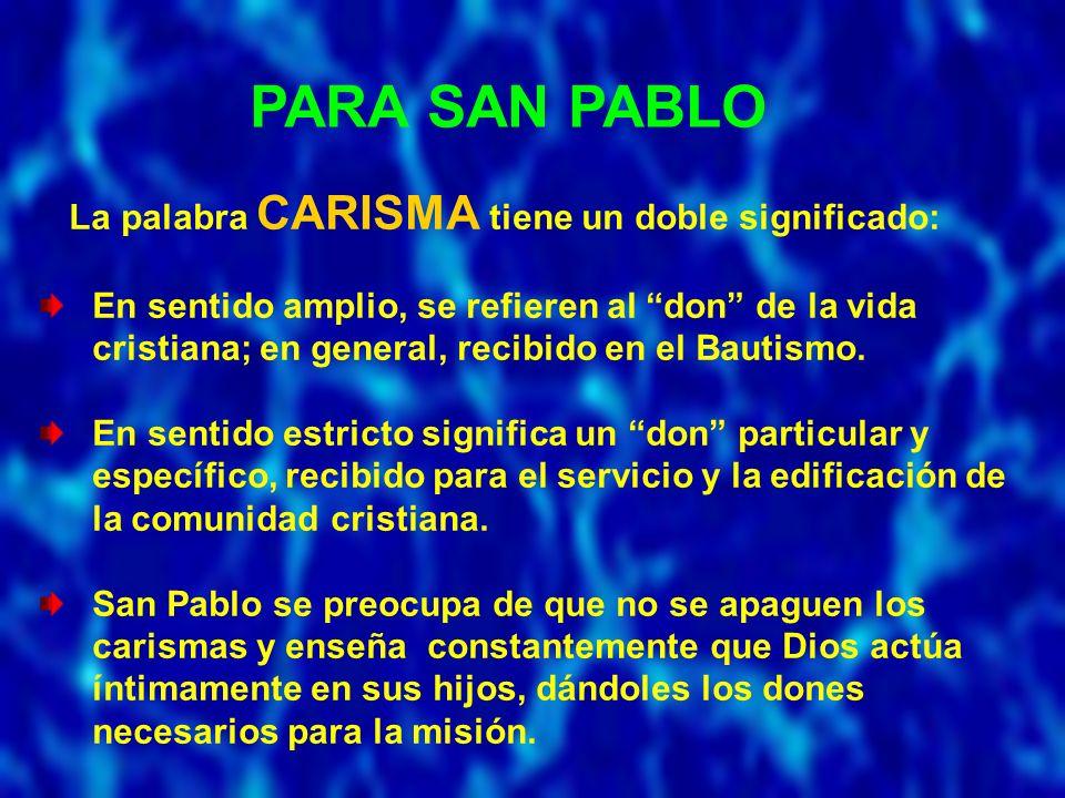 PARA SAN PABLO La palabra CARISMA tiene un doble significado: