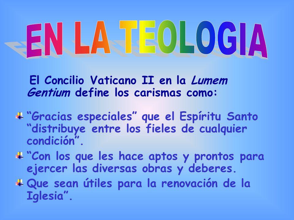 EN LA TEOLOGIA El Concilio Vaticano II en la Lumem Gentium define los carismas como: