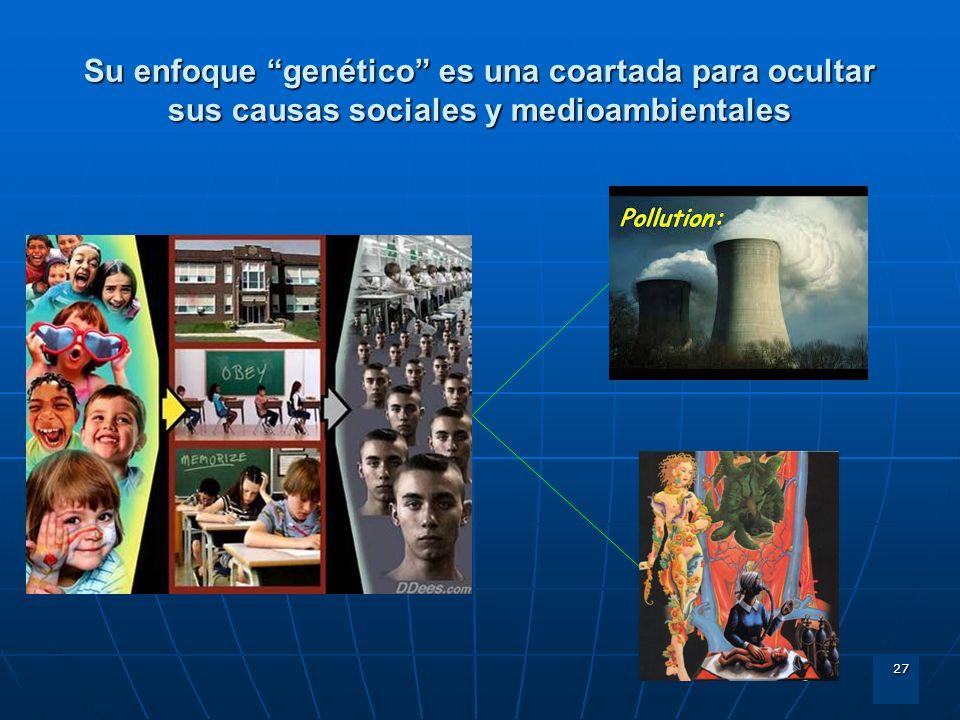 Su enfoque genético es una coartada para ocultar sus causas sociales y medioambientales