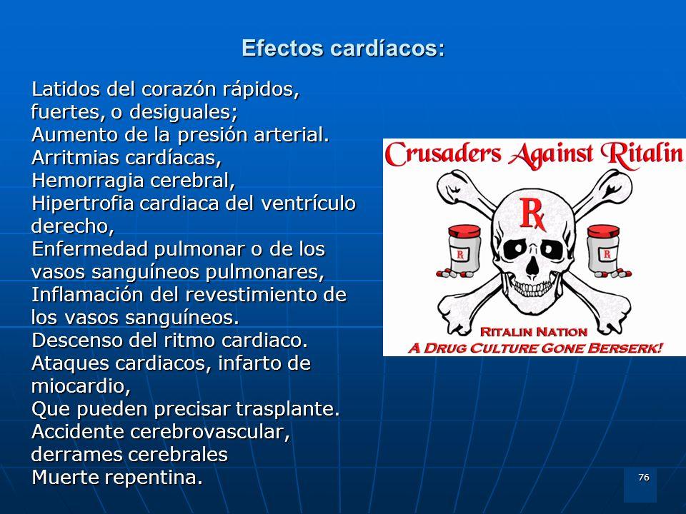 Efectos cardíacos: Latidos del corazón rápidos, fuertes, o desiguales;