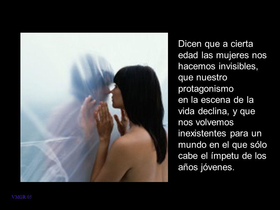Dicen que a cierta edad las mujeres nos hacemos invisibles, que nuestro protagonismo