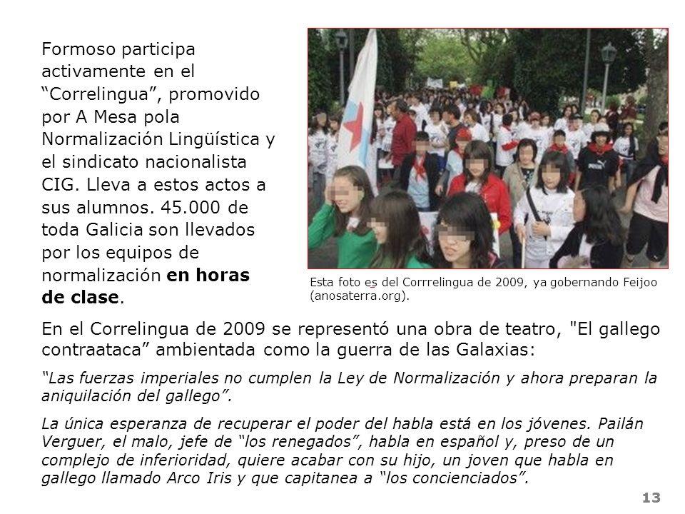 Formoso participa activamente en el Correlingua , promovido por A Mesa pola Normalización Lingüística y el sindicato nacionalista CIG. Lleva a estos actos a sus alumnos. 45.000 de toda Galicia son llevados por los equipos de normalización en horas de clase.