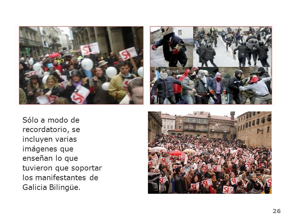 Sólo a modo de recordatorio, se incluyen varias imágenes que enseñan lo que tuvieron que soportar los manifestantes de Galicia Bilingüe.