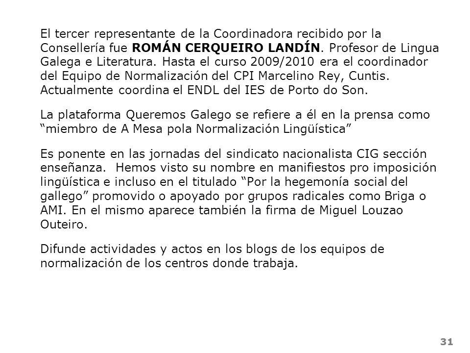 El tercer representante de la Coordinadora recibido por la Consellería fue ROMÁN CERQUEIRO LANDÍN. Profesor de Lingua Galega e Literatura. Hasta el curso 2009/2010 era el coordinador del Equipo de Normalización del CPI Marcelino Rey, Cuntis. Actualmente coordina el ENDL del IES de Porto do Son.