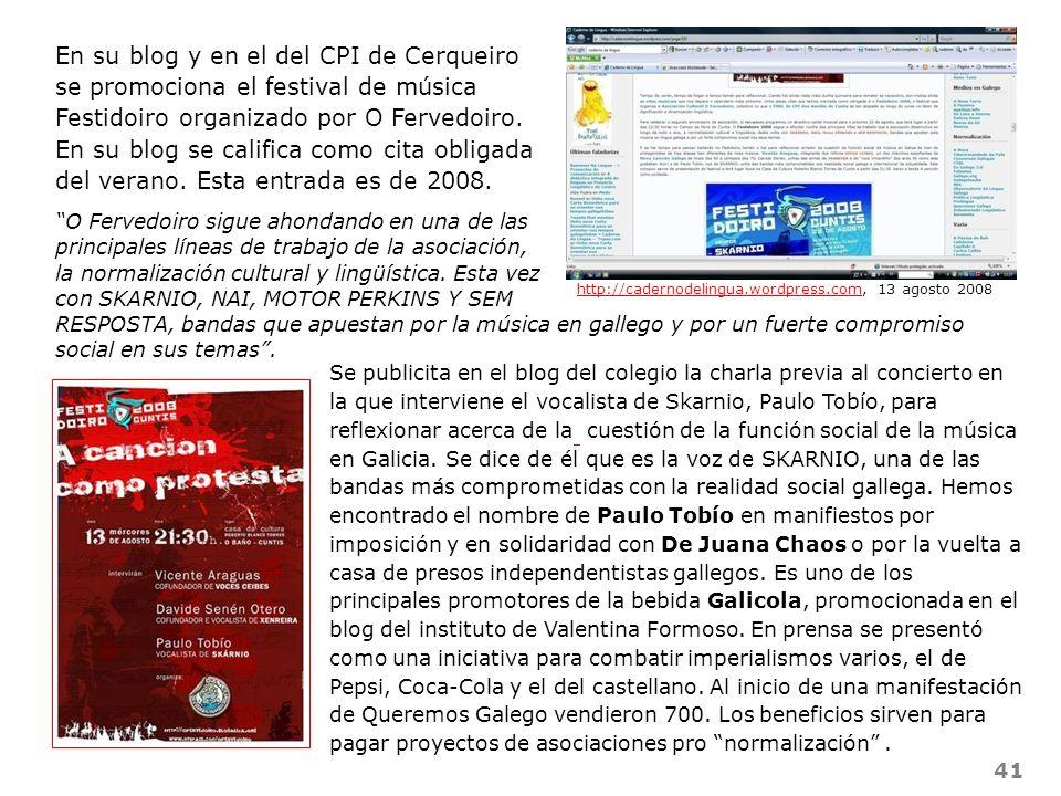 En su blog y en el del CPI de Cerqueiro se promociona el festival de música Festidoiro organizado por O Fervedoiro. En su blog se califica como cita obligada del verano. Esta entrada es de 2008.