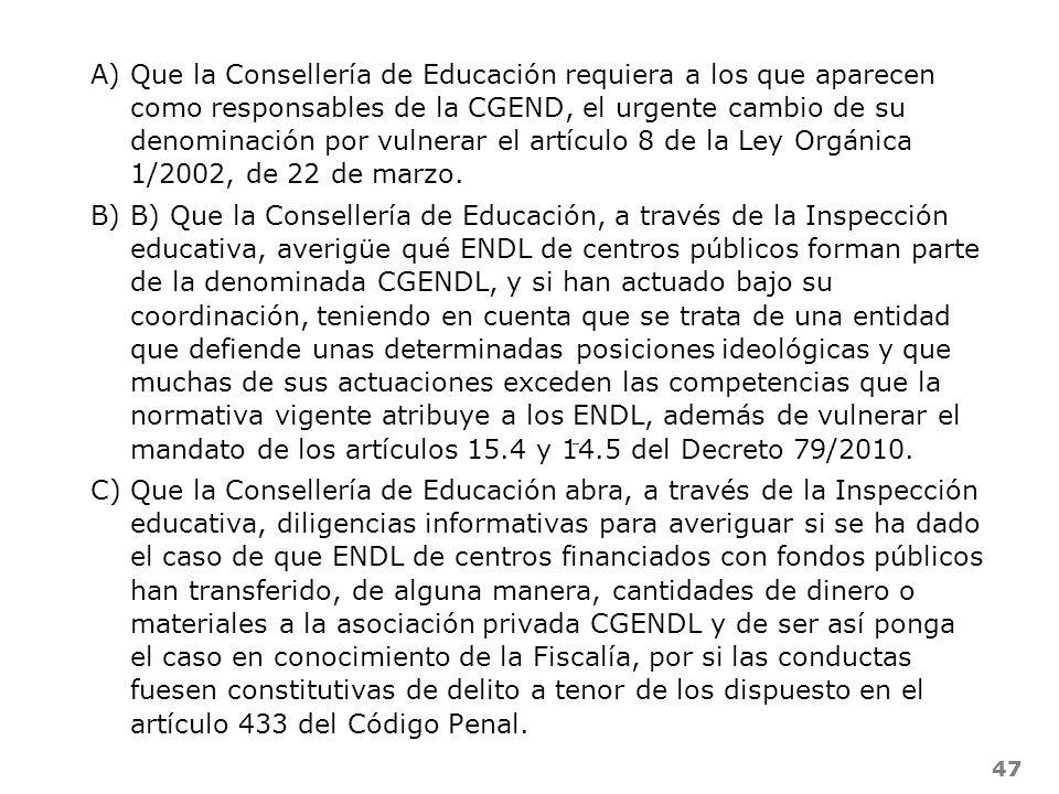 Que la Consellería de Educación requiera a los que aparecen como responsables de la CGEND, el urgente cambio de su denominación por vulnerar el artículo 8 de la Ley Orgánica 1/2002, de 22 de marzo.
