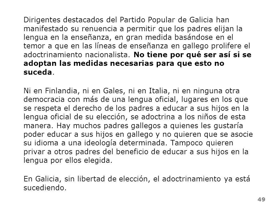 Dirigentes destacados del Partido Popular de Galicia han manifestado su renuencia a permitir que los padres elijan la lengua en la enseñanza, en gran medida basándose en el temor a que en las líneas de enseñanza en gallego prolifere el adoctrinamiento nacionalista. No tiene por qué ser así si se adoptan las medidas necesarias para que esto no suceda.