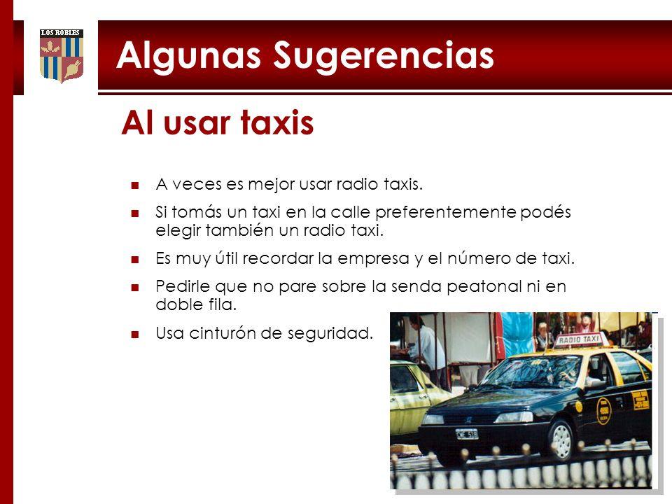 Algunas Sugerencias Al usar taxis A veces es mejor usar radio taxis.