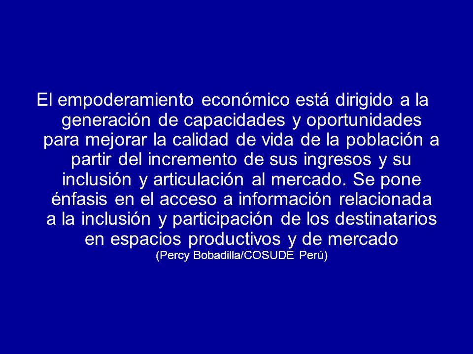 El empoderamiento económico está dirigido a la generación de capacidades y oportunidades para mejorar la calidad de vida de la población a partir del incremento de sus ingresos y su inclusión y articulación al mercado.