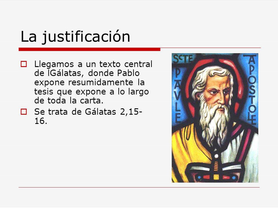La justificación Llegamos a un texto central de lGálatas, donde Pablo expone resumidamente la tesis que expone a lo largo de toda la carta.