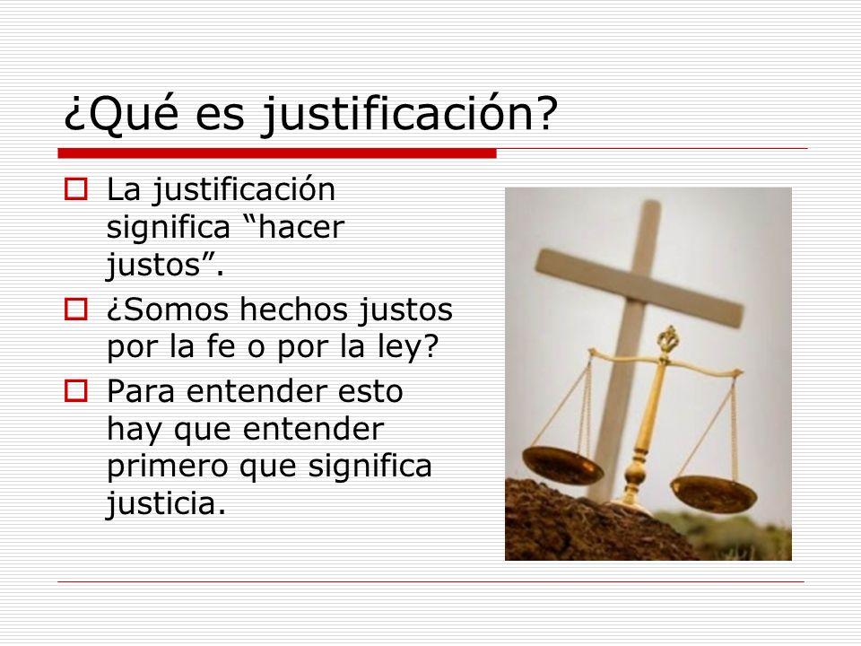 ¿Qué es justificación La justificación significa hacer justos .