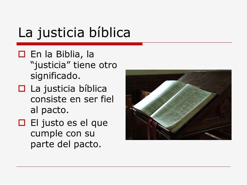 La justicia bíblica En la Biblia, la justicia tiene otro significado. La justicia bíblica consiste en ser fiel al pacto.