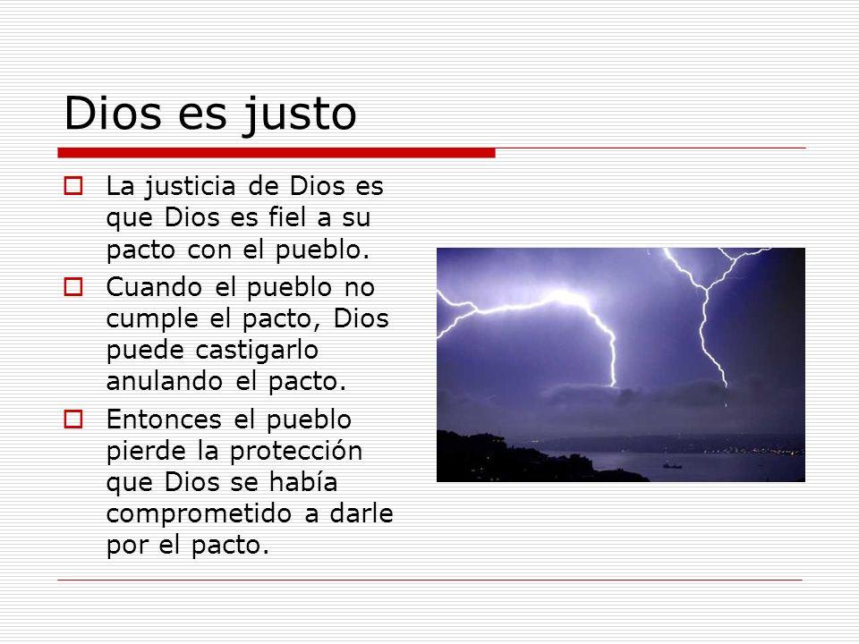 Dios es justo La justicia de Dios es que Dios es fiel a su pacto con el pueblo.