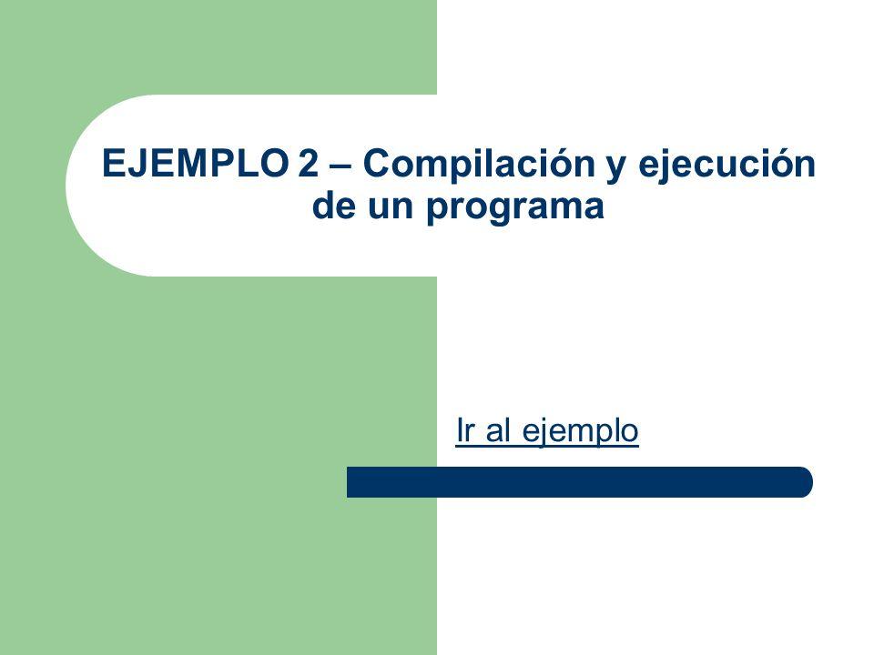 EJEMPLO 2 – Compilación y ejecución de un programa