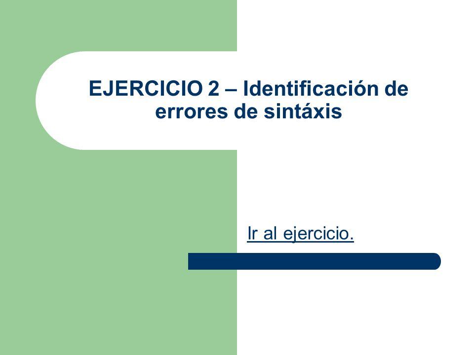 EJERCICIO 2 – Identificación de errores de sintáxis