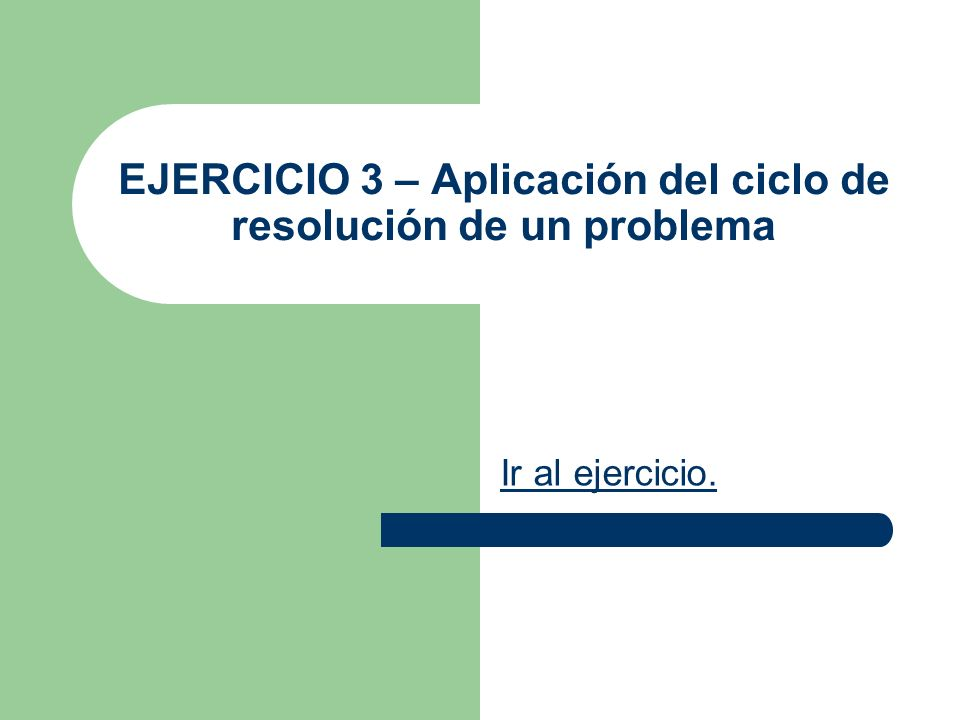 EJERCICIO 3 – Aplicación del ciclo de resolución de un problema