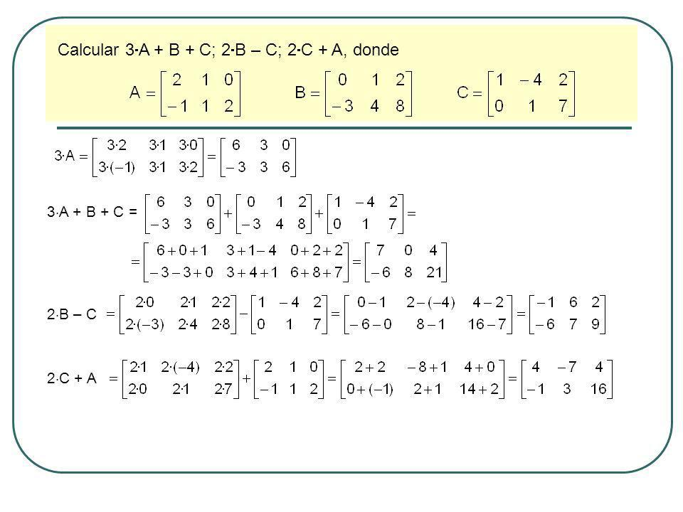 Calcular 3A + B + C; 2B – C; 2C + A, donde