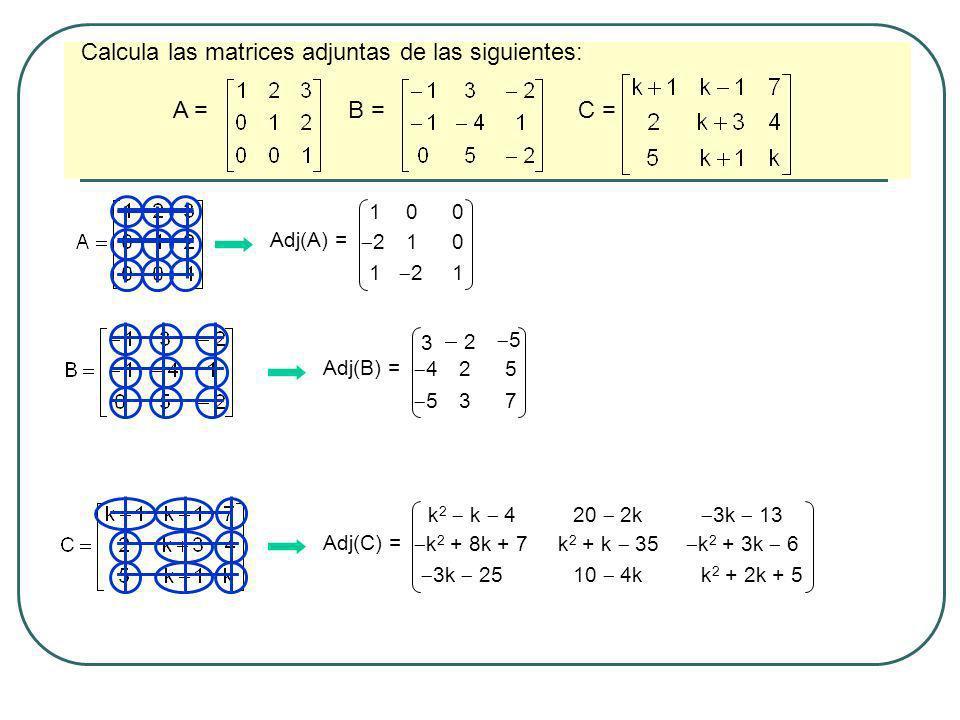 Calcula las matrices adjuntas de las siguientes: A = B = C =