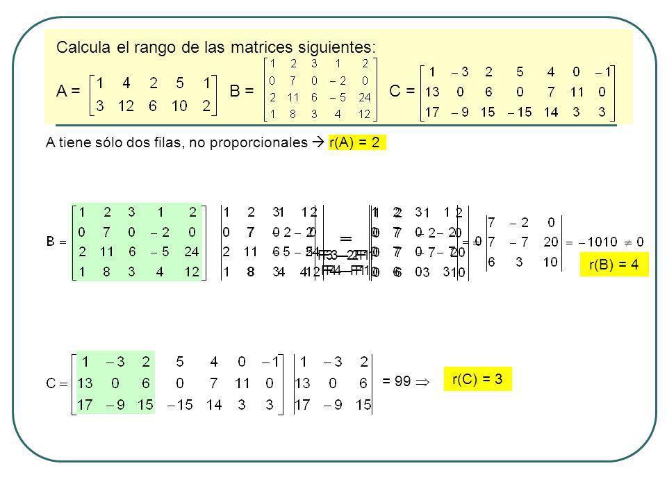 Calcula el rango de las matrices siguientes: A = B = C =