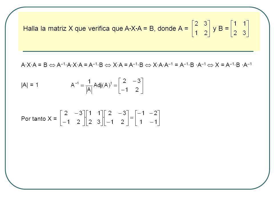 Halla la matriz X que verifica que AXA = B, donde A = y B =