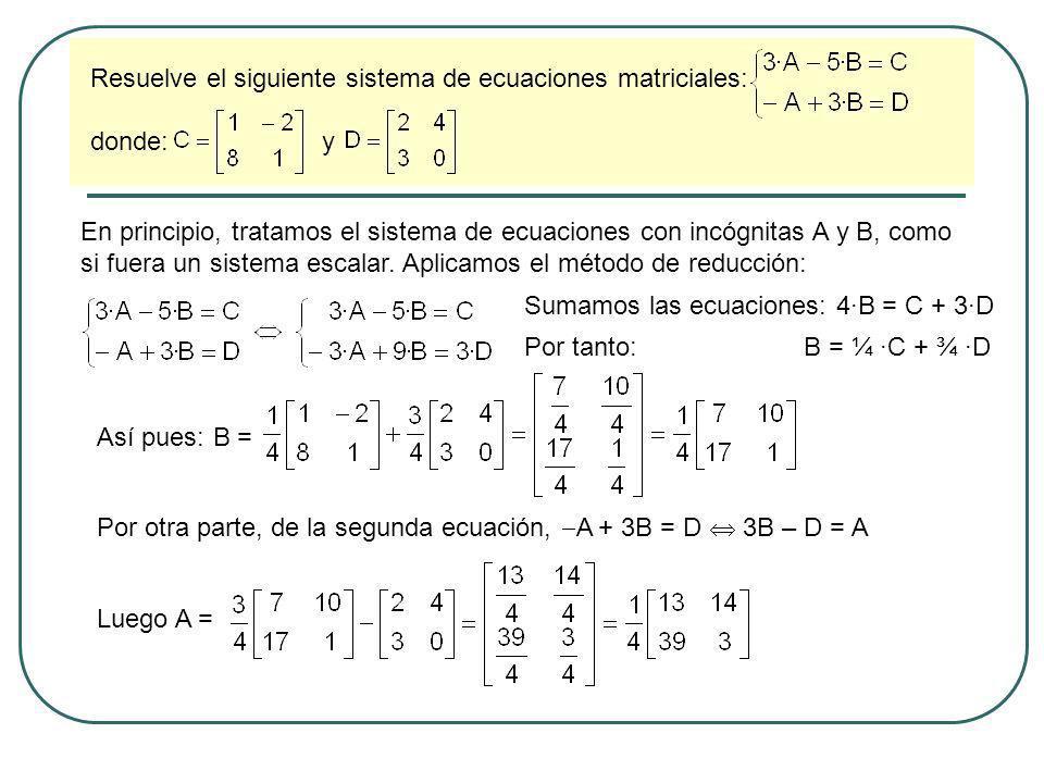 Resuelve el siguiente sistema de ecuaciones matriciales: