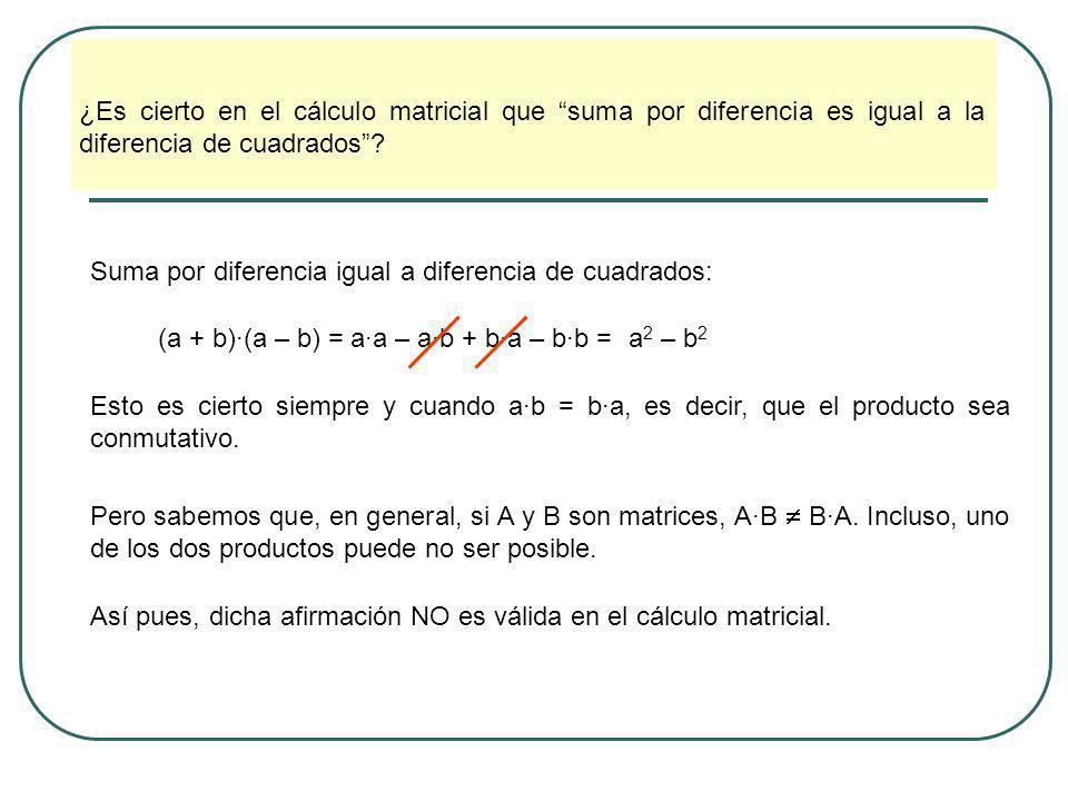 ¿Es cierto en el cálculo matricial que suma por diferencia es igual a la diferencia de cuadrados