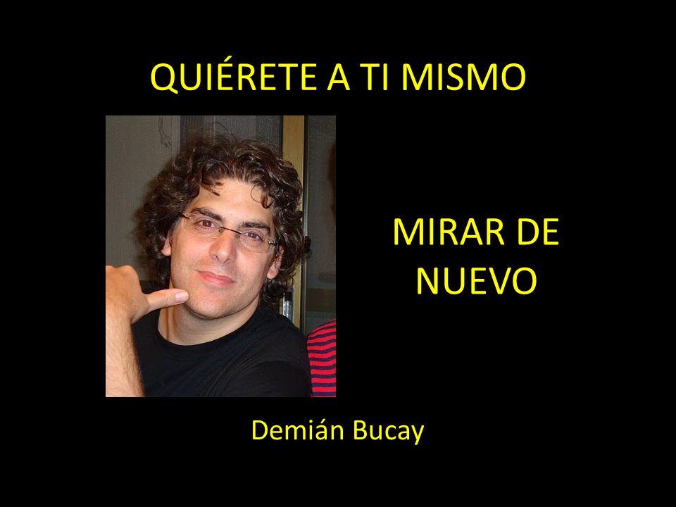 QUIÉRETE A TI MISMO MIRAR DE NUEVO Demián Bucay
