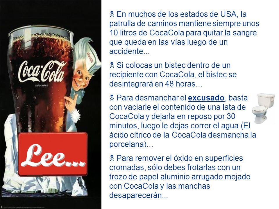En muchos de los estados de USA, la patrulla de caminos mantiene siempre unos 10 litros de CocaCola para quitar la sangre que queda en las vías luego de un accidente...