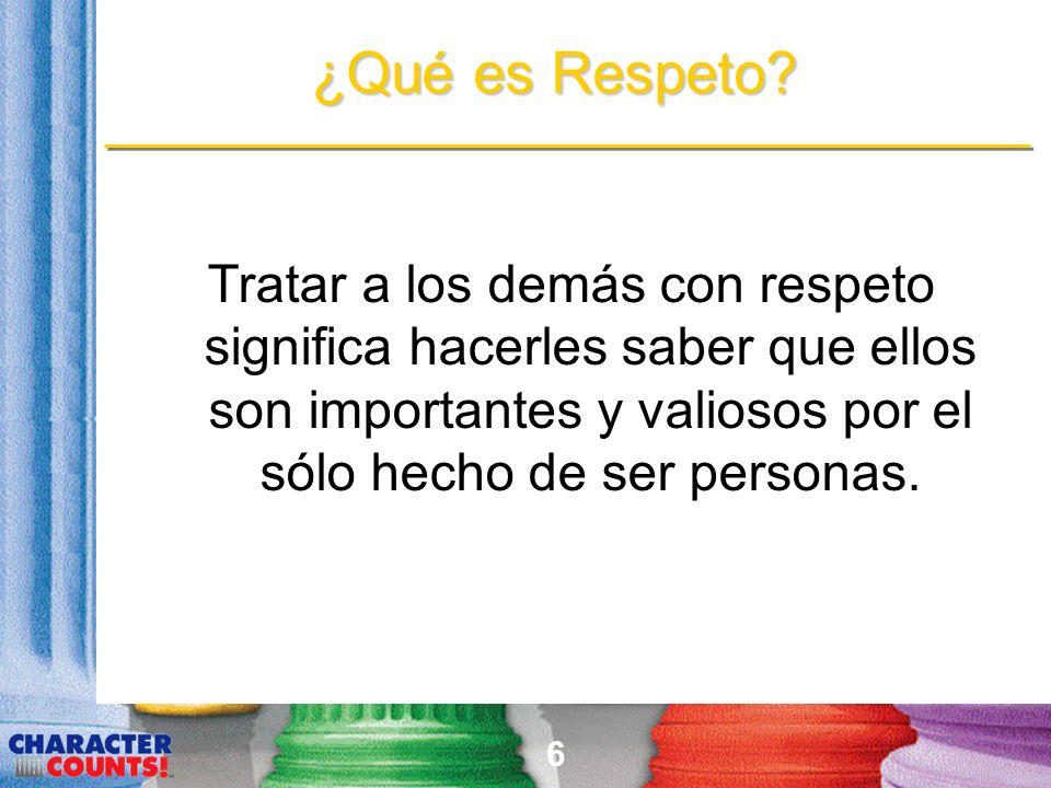 ¿Qué es Respeto Tratar a los demás con respeto significa hacerles saber que ellos son importantes y valiosos por el sólo hecho de ser personas.