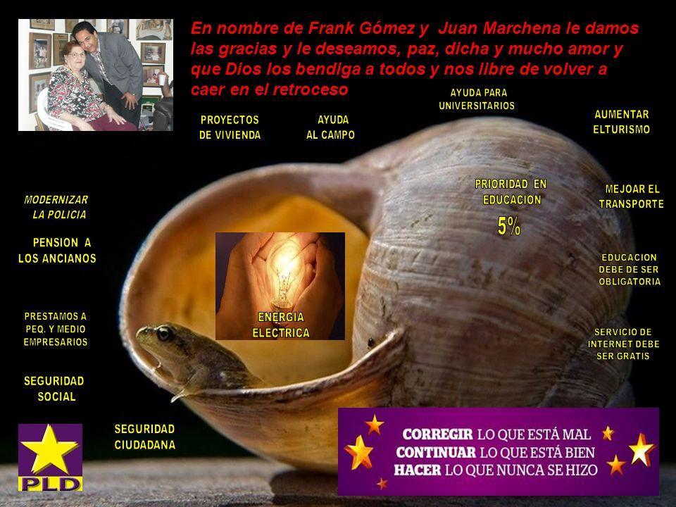 En nombre de Frank Gómez y Juan Marchena le damos las gracias y le deseamos, paz, dicha y mucho amor y que Dios los bendiga a todos y nos libre de volver a caer en el retroceso