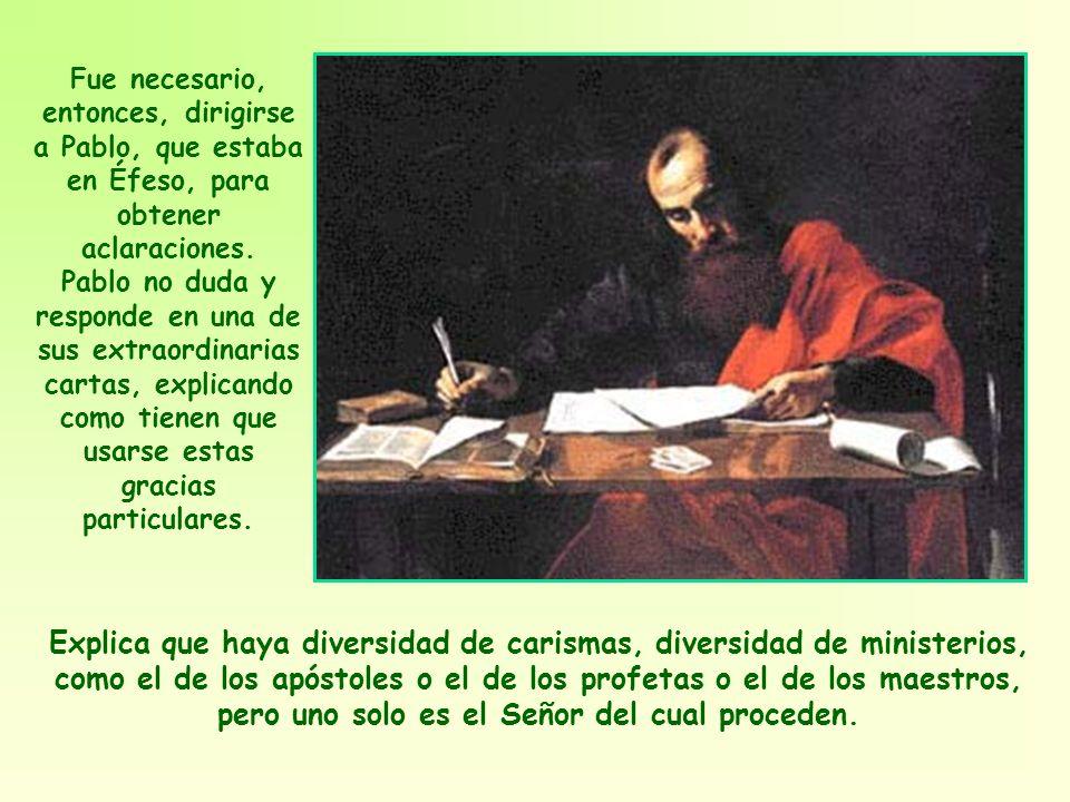 Fue necesario, entonces, dirigirse a Pablo, que estaba en Éfeso, para obtener aclaraciones.