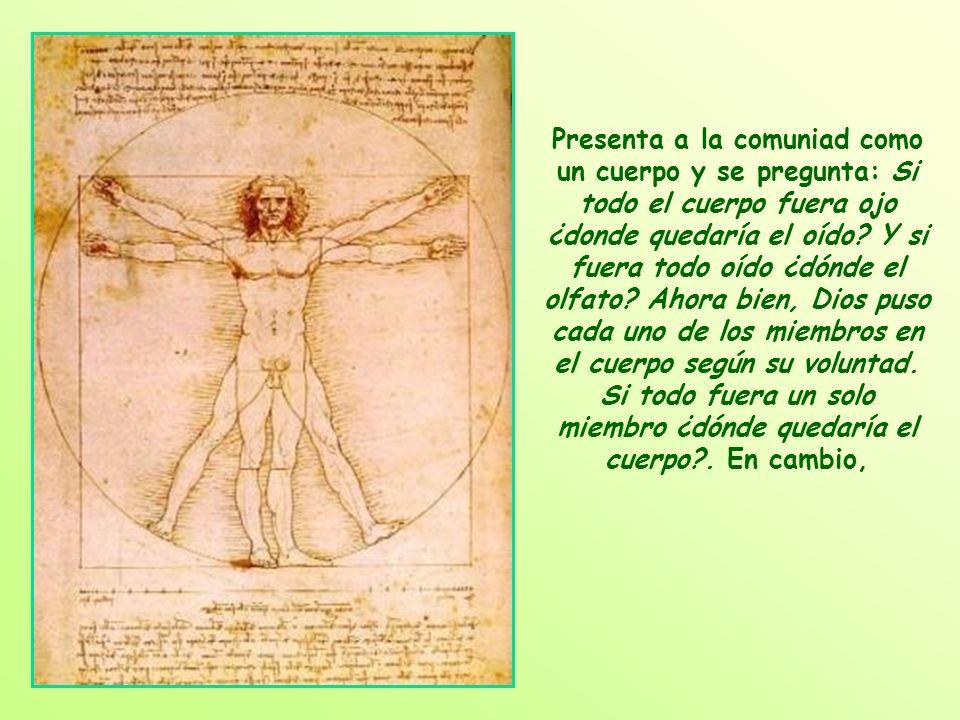 Presenta a la comuniad como un cuerpo y se pregunta: Si todo el cuerpo fuera ojo ¿donde quedaría el oído.