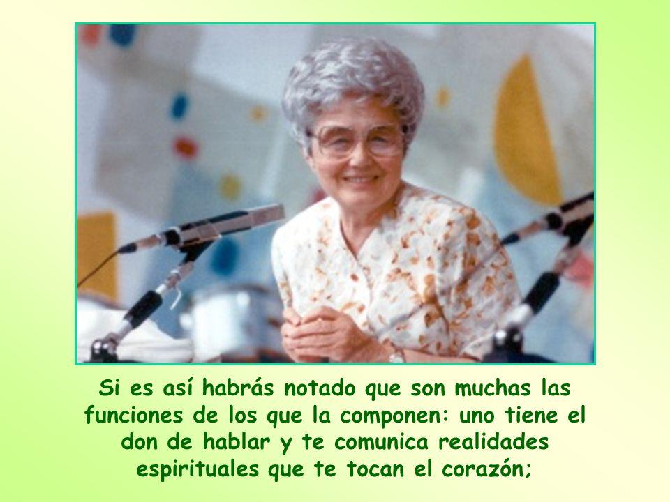 Si es así habrás notado que son muchas las funciones de los que la componen: uno tiene el don de hablar y te comunica realidades espirituales que te tocan el corazón;