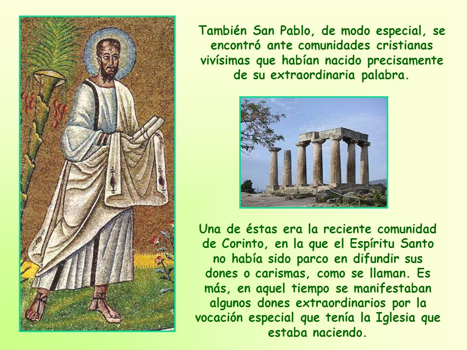 También San Pablo, de modo especial, se encontró ante comunidades cristianas vivísimas que habían nacido precisamente de su extraordinaria palabra.