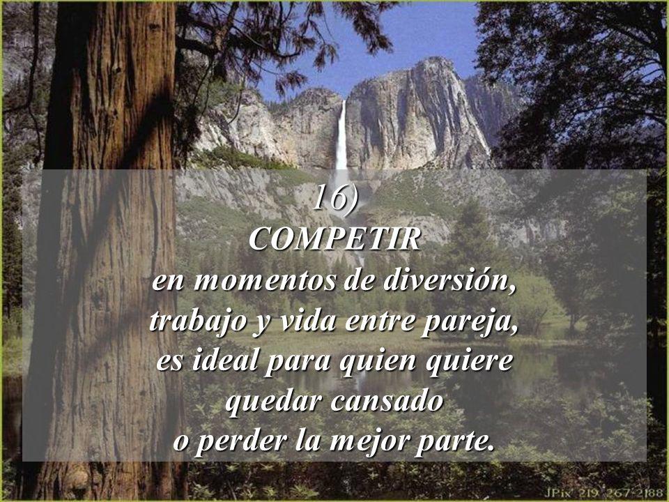 16) COMPETIR en momentos de diversión, trabajo y vida entre pareja,