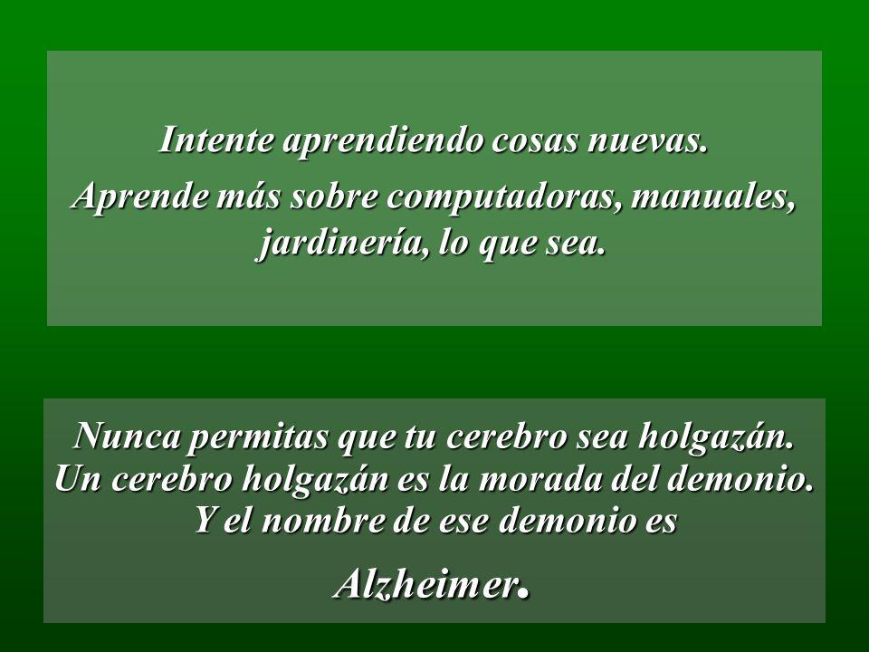 Alzheimer. Intente aprendiendo cosas nuevas.