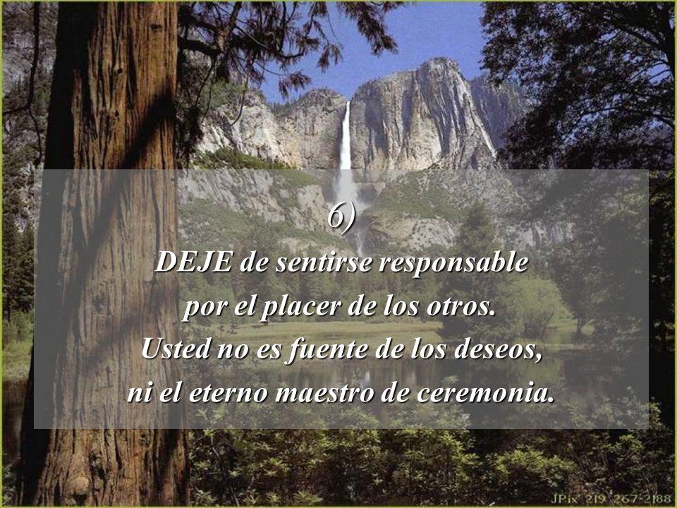 6) DEJE de sentirse responsable por el placer de los otros.