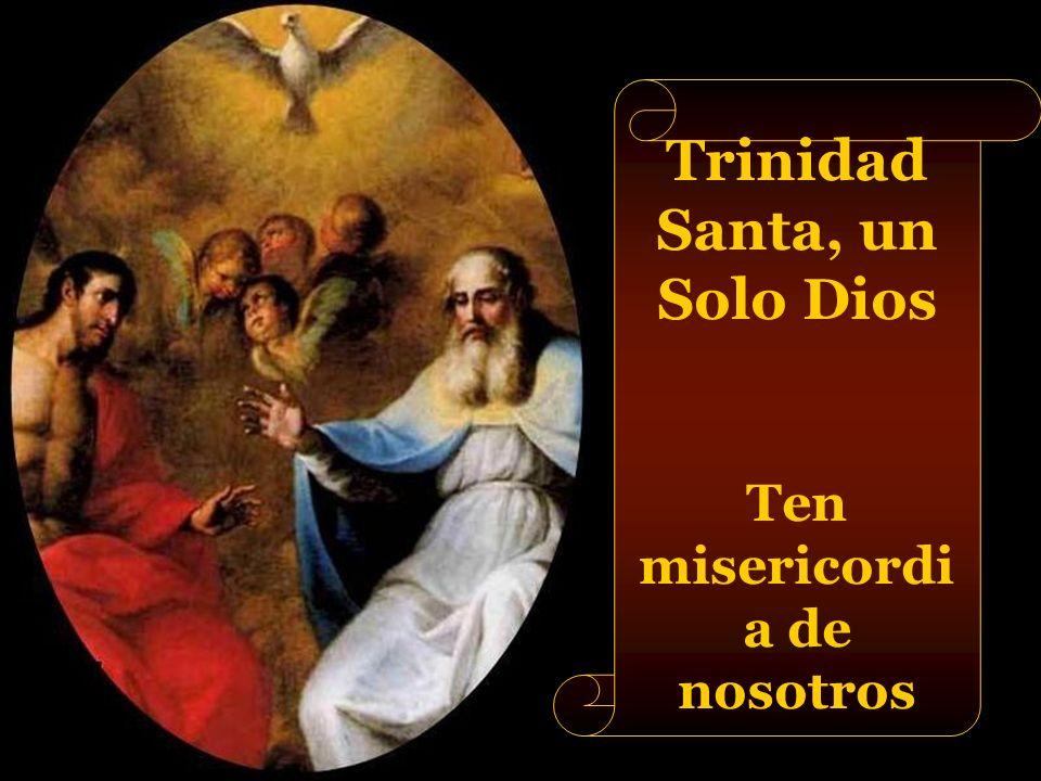 Trinidad Santa, un Solo Dios Ten misericordia de nosotros