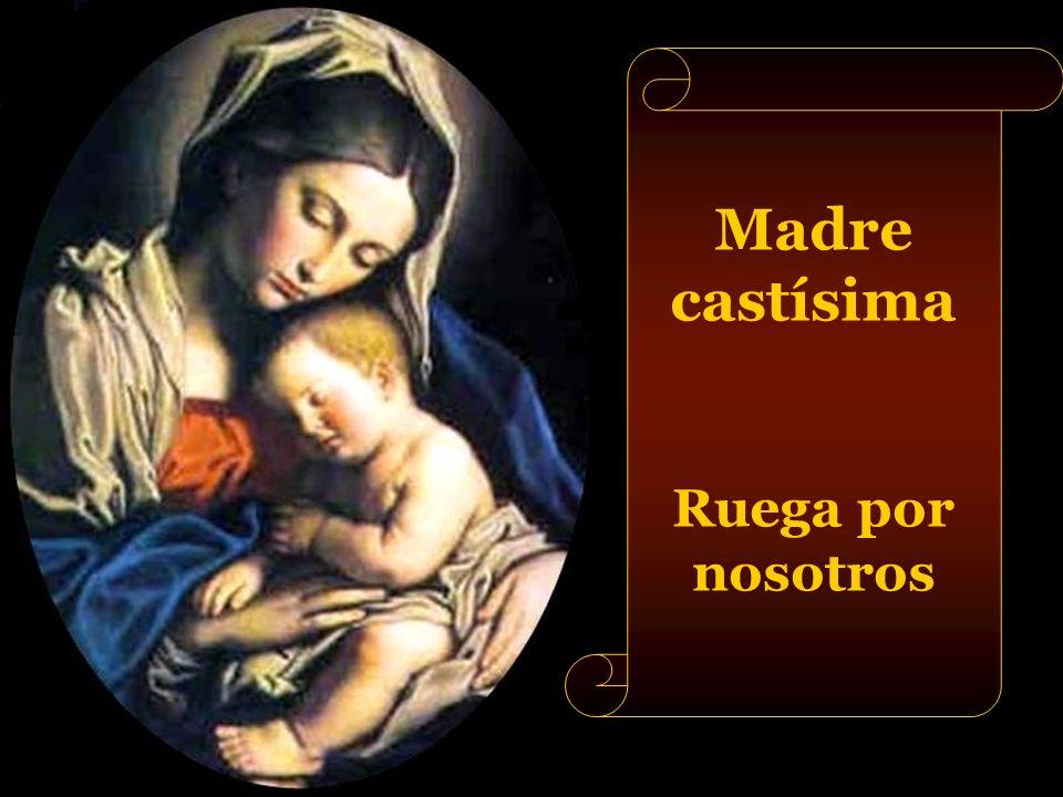 Madre castísima Ruega por nosotros