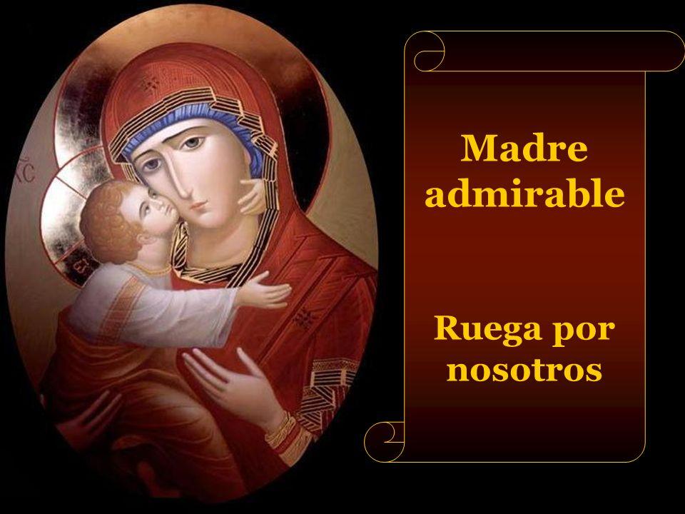 Madre admirable Ruega por nosotros