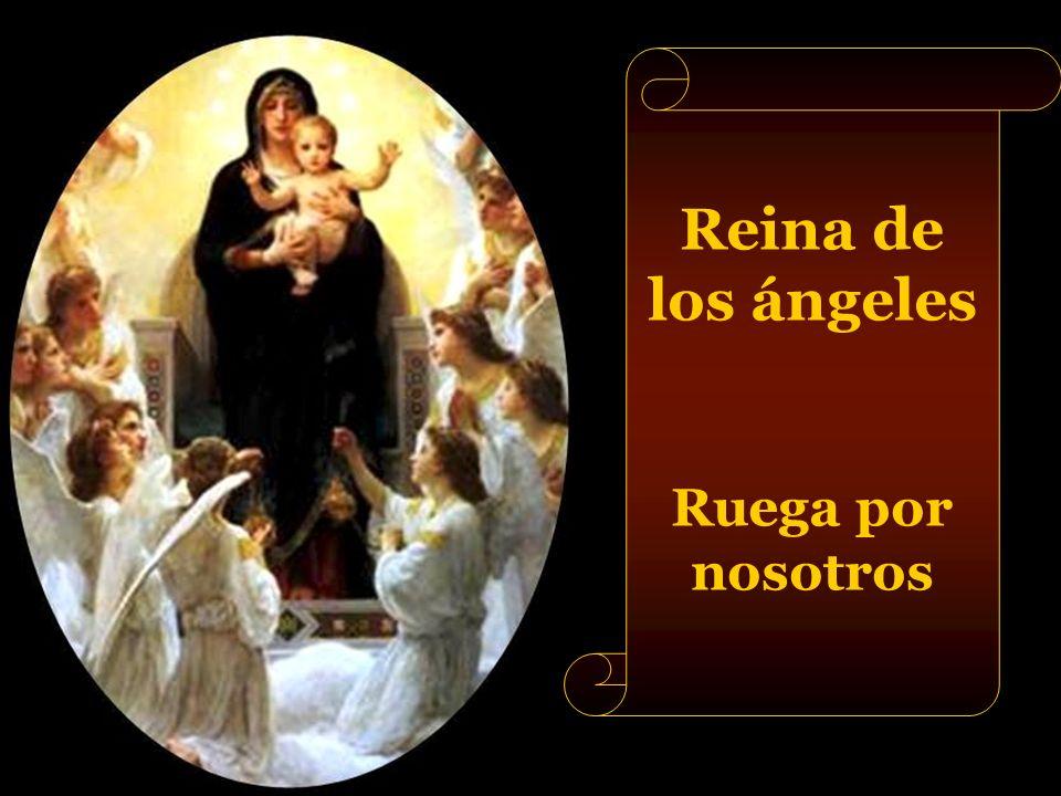 Reina de los ángeles Ruega por nosotros