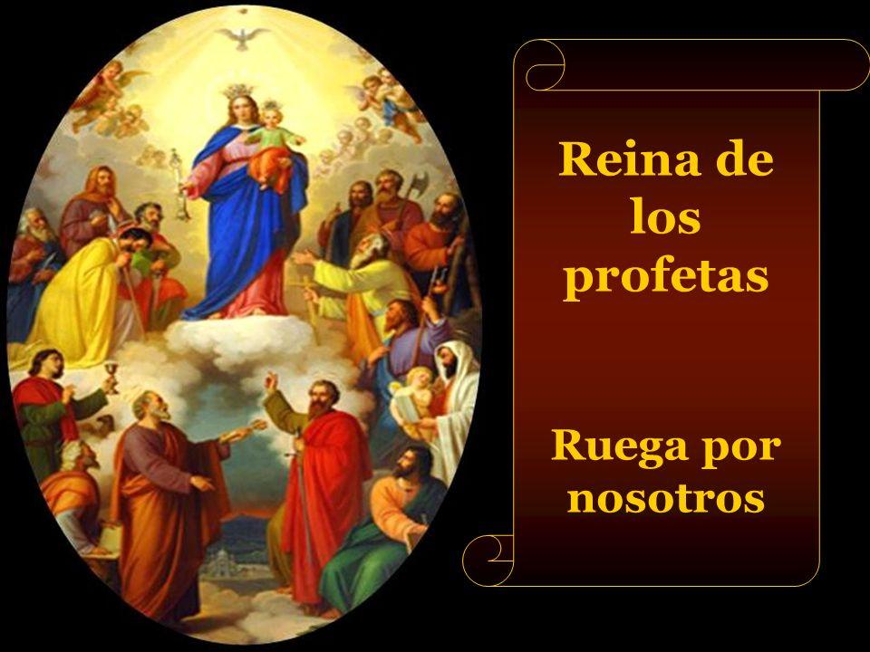 Reina de los profetas Ruega por nosotros