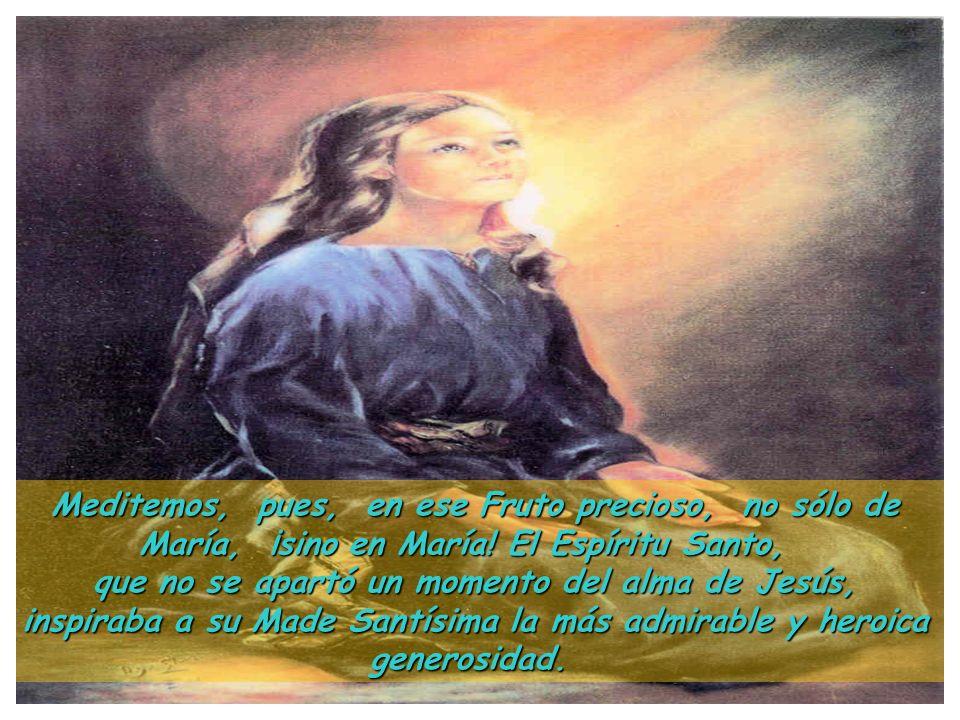 Meditemos, pues, en ese Fruto precioso, no sólo de María, ¡sino en María! El Espíritu Santo,