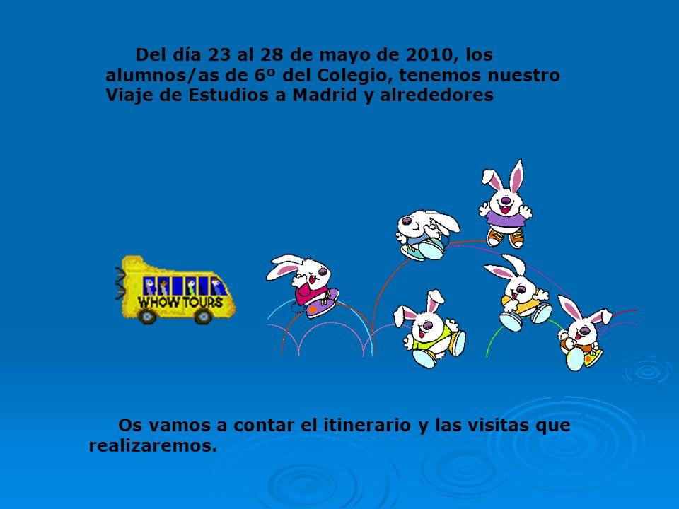 Del día 23 al 28 de mayo de 2010, los alumnos/as de 6º del Colegio, tenemos nuestro Viaje de Estudios a Madrid y alrededores