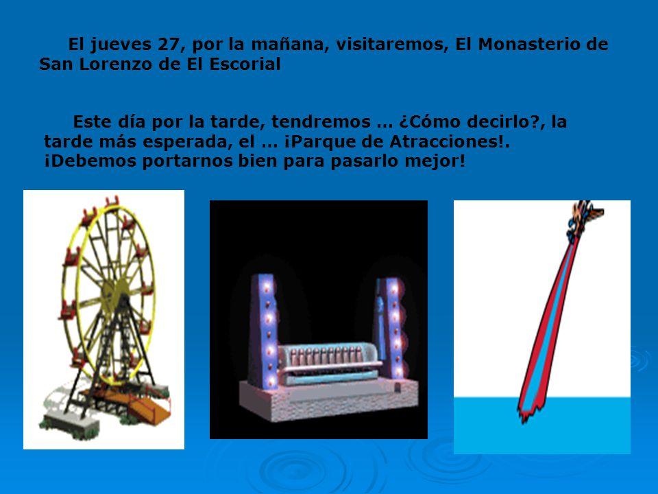 El jueves 27, por la mañana, visitaremos, El Monasterio de San Lorenzo de El Escorial