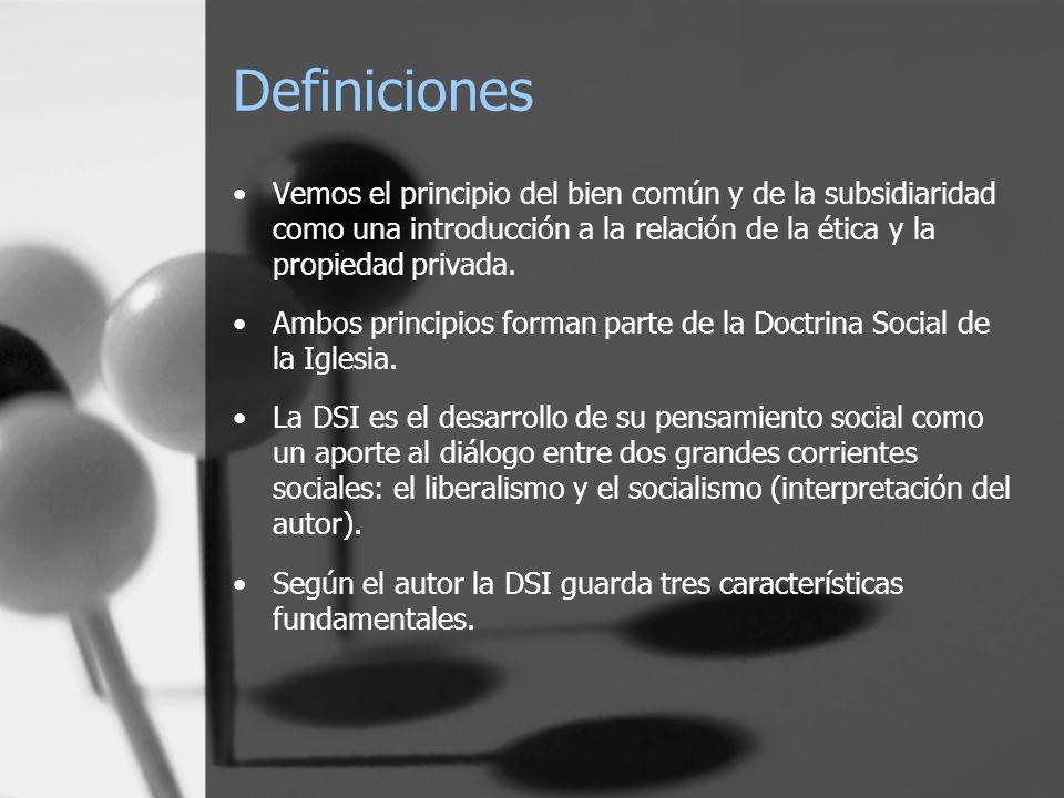 Definiciones Vemos el principio del bien común y de la subsidiaridad como una introducción a la relación de la ética y la propiedad privada.