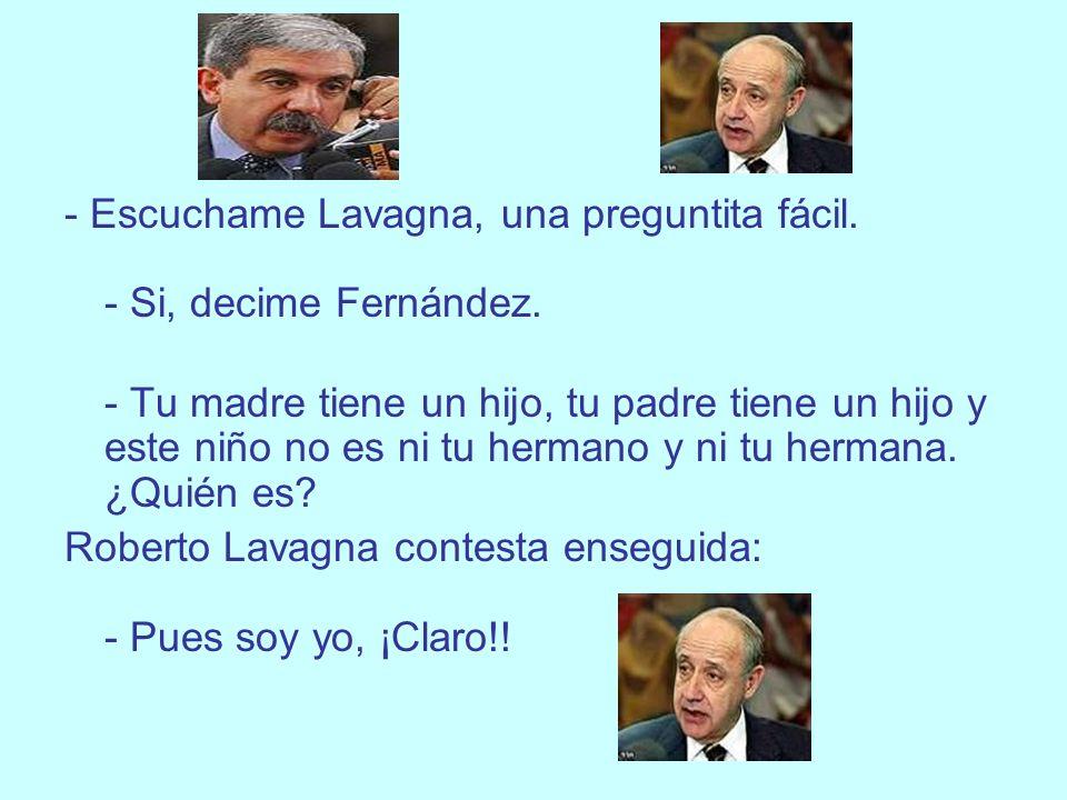 - Escuchame Lavagna, una preguntita fácil. - Si, decime Fernández.