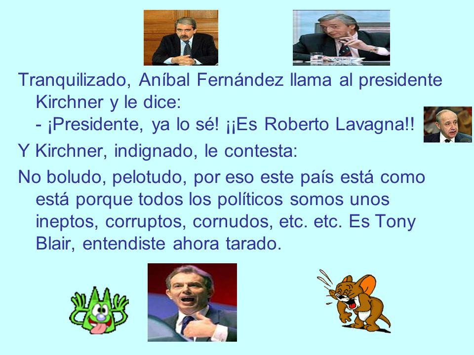 Tranquilizado, Aníbal Fernández llama al presidente Kirchner y le dice: - ¡Presidente, ya lo sé! ¡¡Es Roberto Lavagna!!