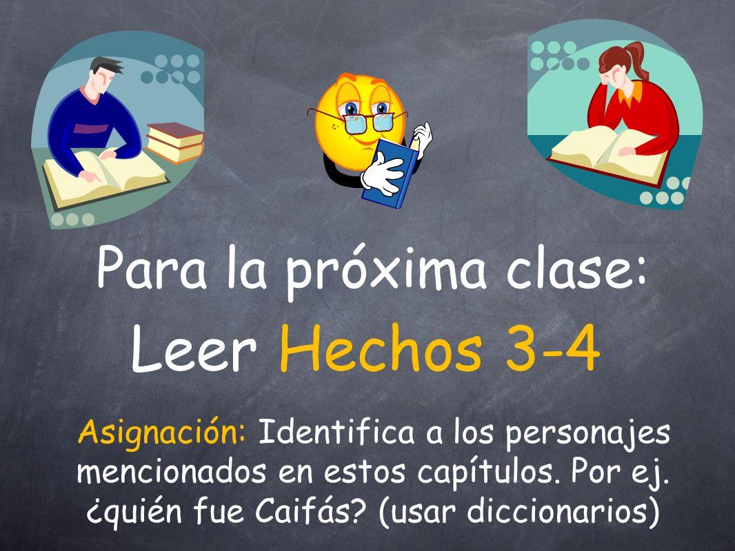 Leer Hechos 3-4 Para la próxima clase: