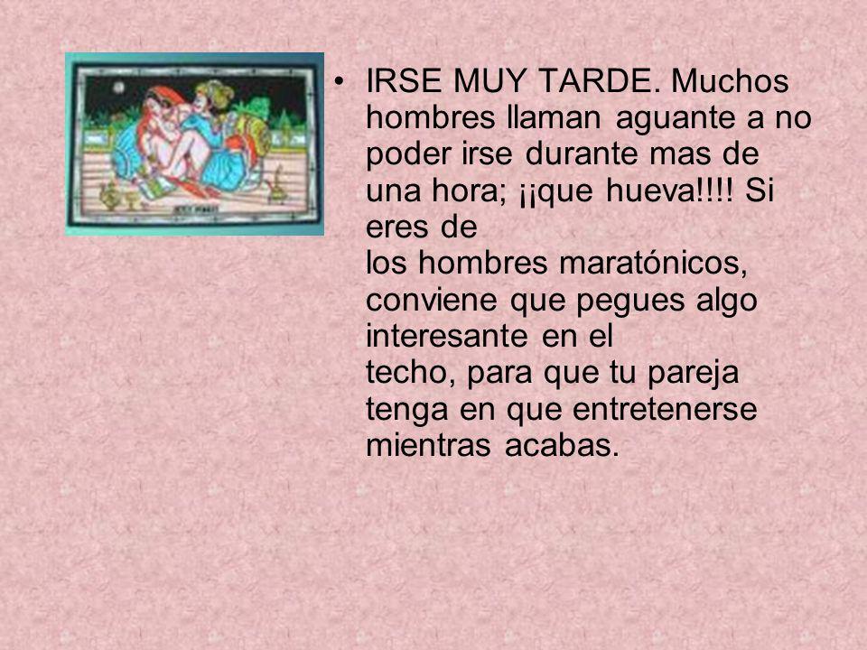 IRSE MUY TARDE.